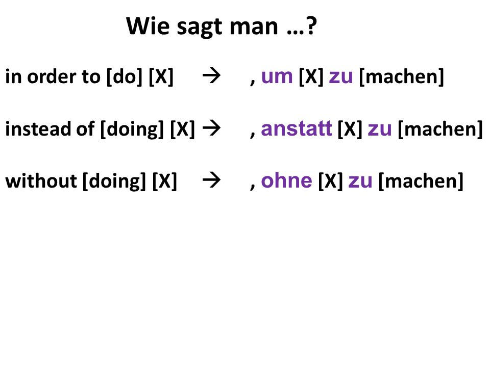 Wie sagt man … in order to [do] [X]  , um [X] zu [machen]
